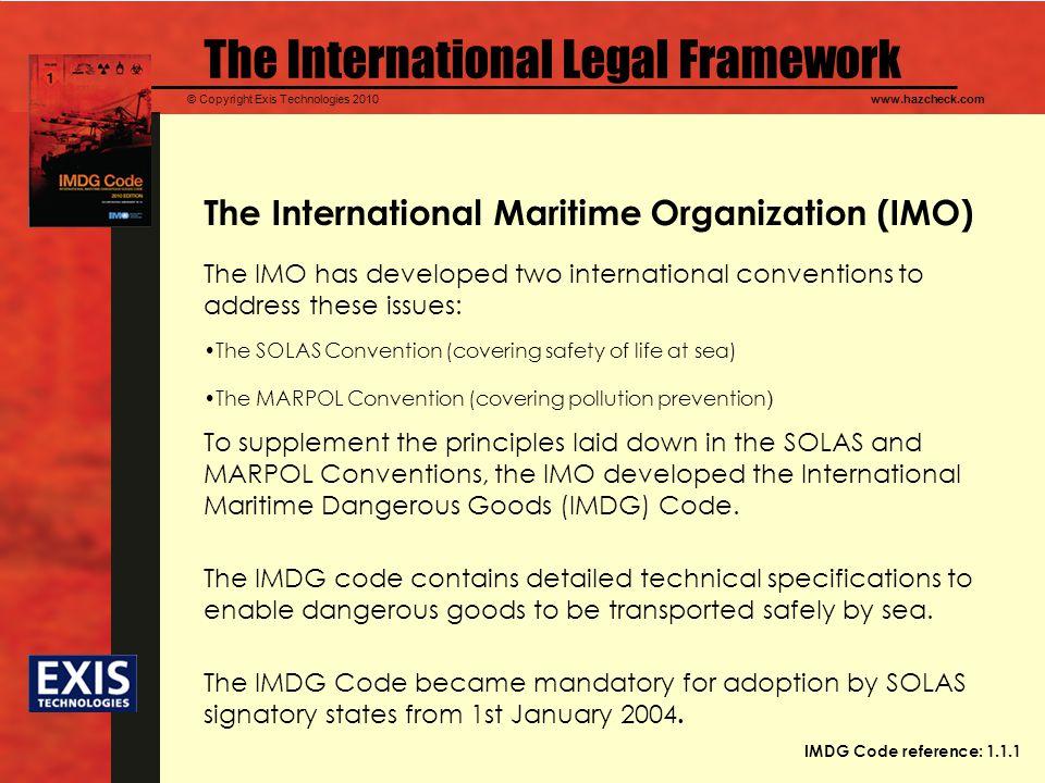 © Copyright Exis Technologies 2010www.hazcheck.com The International Legal Framework The International Maritime Organization (IMO) The IMO has develop