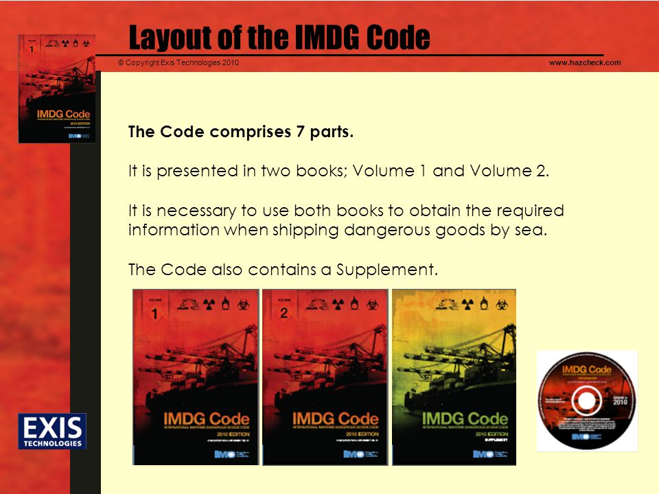 © Copyright Exis Technologies 2010www.hazcheck.com Layout of the IMDG Code The Code comprises 7 parts.