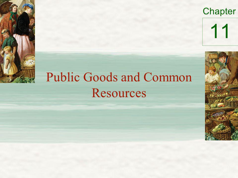 Chapter Public Goods and Common Resources 11