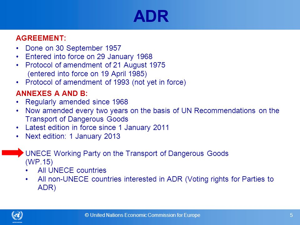 © United Nations Economic Commission for Europe6 ADR 47 Contracting Parties as of 1 March 2011 (1) 27 EU countries: Austria, Belgium, Bulgaria, Cyprus, Czech Republic, Denmark, Estonia, Finland, France, Germany, Greece, Hungary, Ireland, Italy, Latvia, Lithuania, Luxembourg, Malta, Netherlands, Poland, Portugal, Romania, Slovakia, Slovenia, Spain, Sweden, United Kingdom