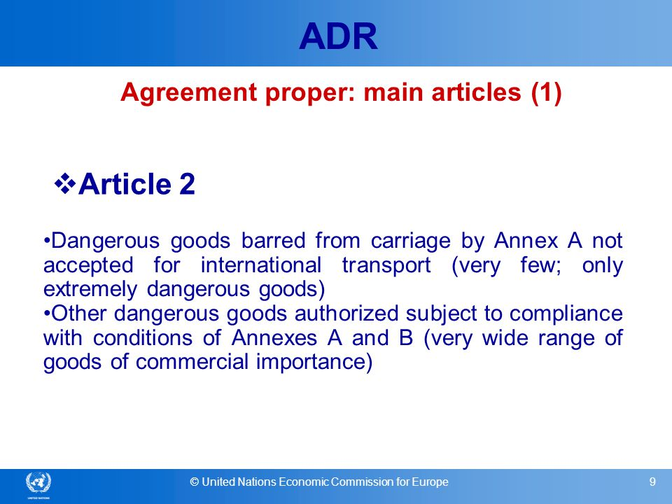 © United Nations Economic Commission for Europe10 ADR - Vehicles carrying dangerous goods in accordance with Annexes A and B must be accepted on the territory of all transit and destination countries which are Contracting Parties (except under Article 4).