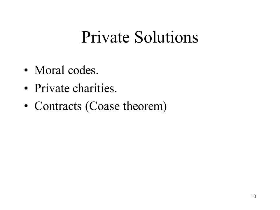 10 Private Solutions Moral codes. Private charities. Contracts (Coase theorem)