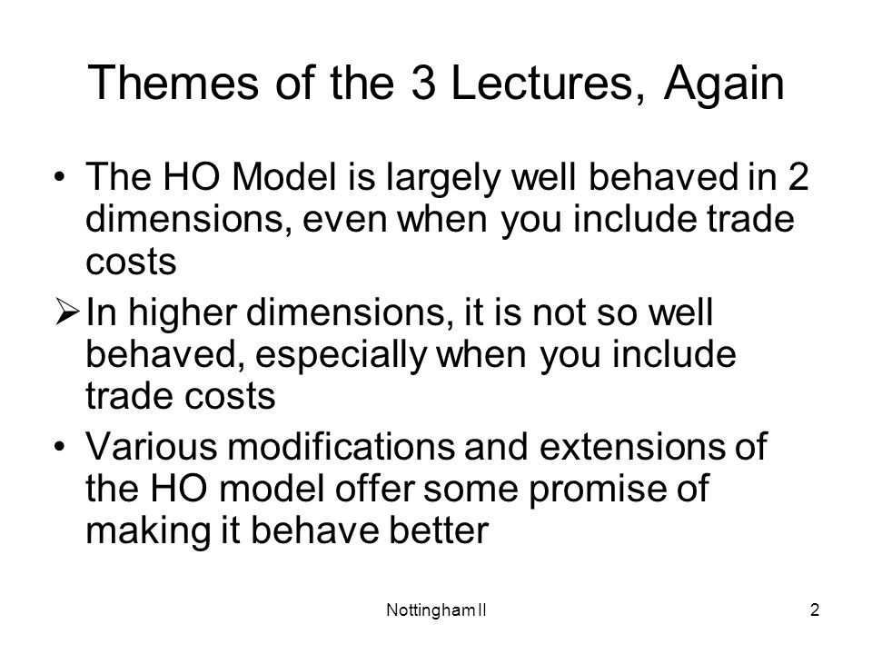Nottingham II33 Hypersensitivity to Trade Costs Case 1: B and C identical, thus same autarky prices A is capital abundant compared to B and C, so A has comparative advantage in X –A will trade based on 2×2 HO model, exporting X and importing Y –With whom A trades depends on trade costs Let –T IJK be net export of good I from country J to country K, and –t IJK be iceberg transport cost for that trade flow