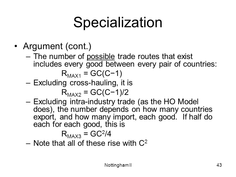 Nottingham II43 Specialization Argument (cont.) –The number of possible trade routes that exist includes every good between every pair of countries: R