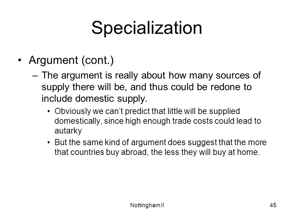 Nottingham II45 Specialization Argument (cont.) –The argument is really about how many sources of supply there will be, and thus could be redone to in