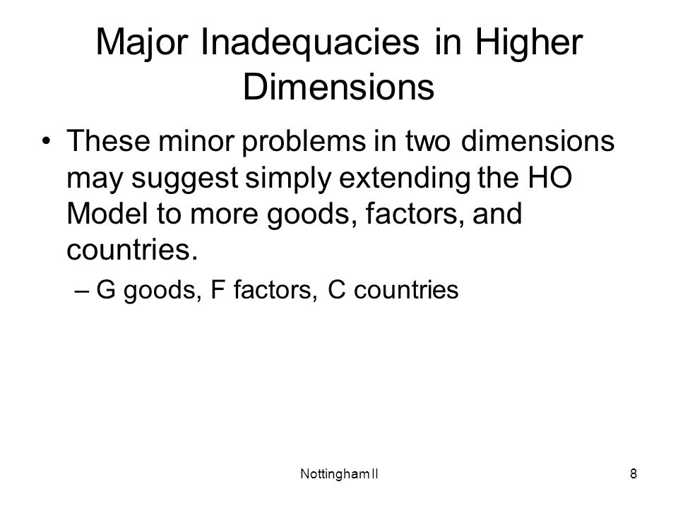 Nottingham II8 Major Inadequacies in Higher Dimensions These minor problems in two dimensions may suggest simply extending the HO Model to more goods,