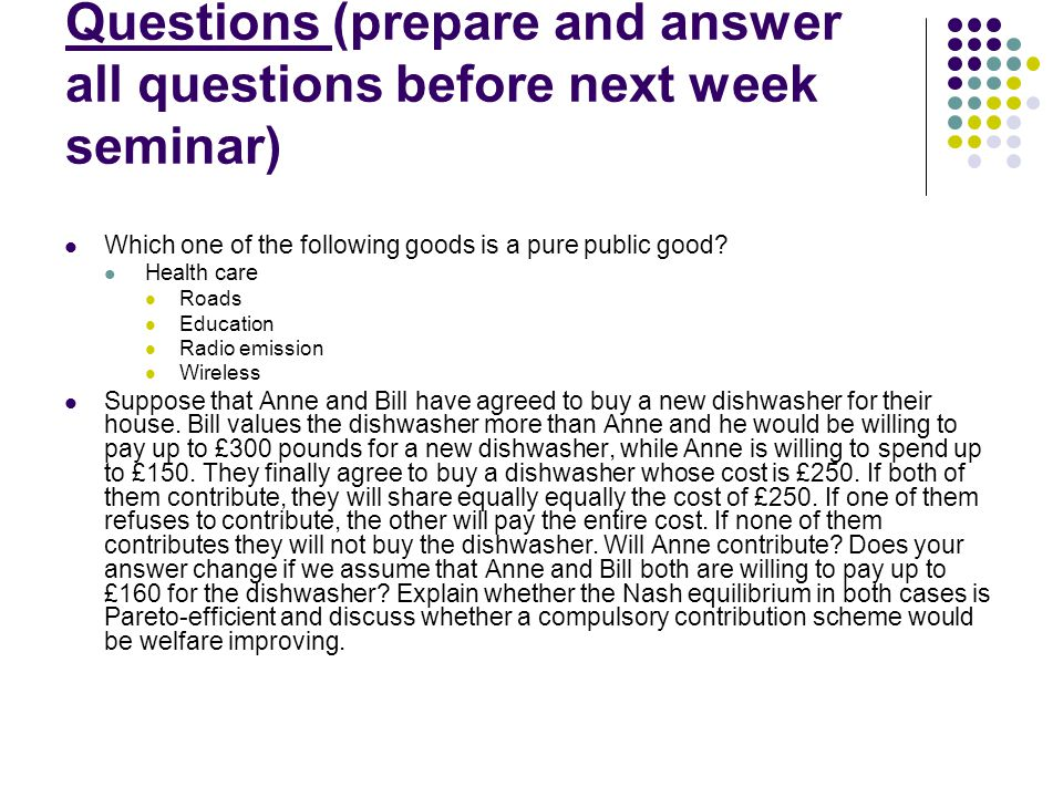 Questions (prepare and answer all questions before next week seminar) Which one of the following goods is a pure public good? Health care Roads Educat
