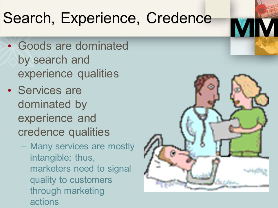 Search, Experience, Credence Goods are dominated by search and experience qualities Services are dominated by experience and credence qualities –Many
