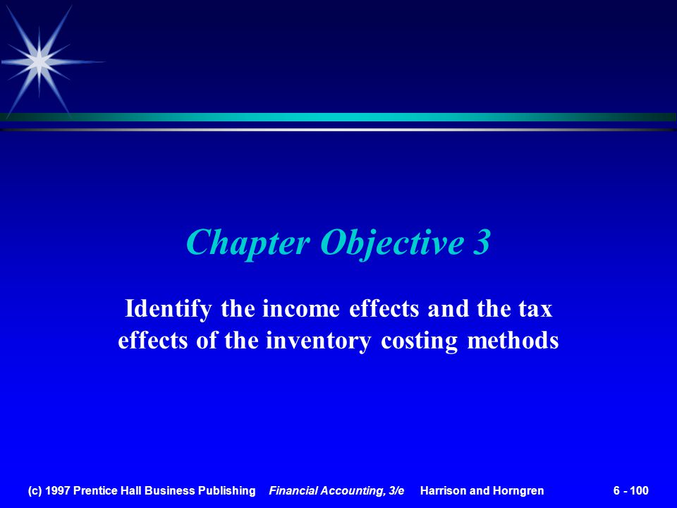 (c) 1997 Prentice Hall Business Publishing Financial Accounting, 3/e Harrison and Horngren 6 - 100 Chapter Objective 3 Identify the income effects and