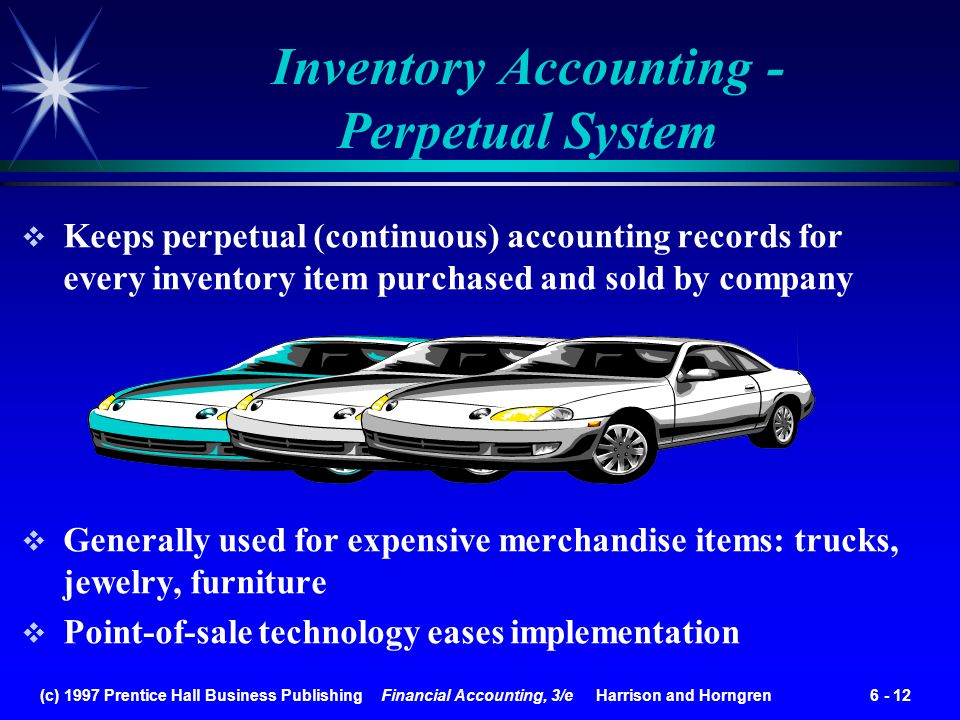 (c) 1997 Prentice Hall Business Publishing Financial Accounting, 3/e Harrison and Horngren 6 - 12 Inventory Accounting - Perpetual System Generally us