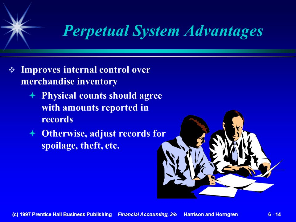 (c) 1997 Prentice Hall Business Publishing Financial Accounting, 3/e Harrison and Horngren 6 - 14 Improves internal control over merchandise inventory