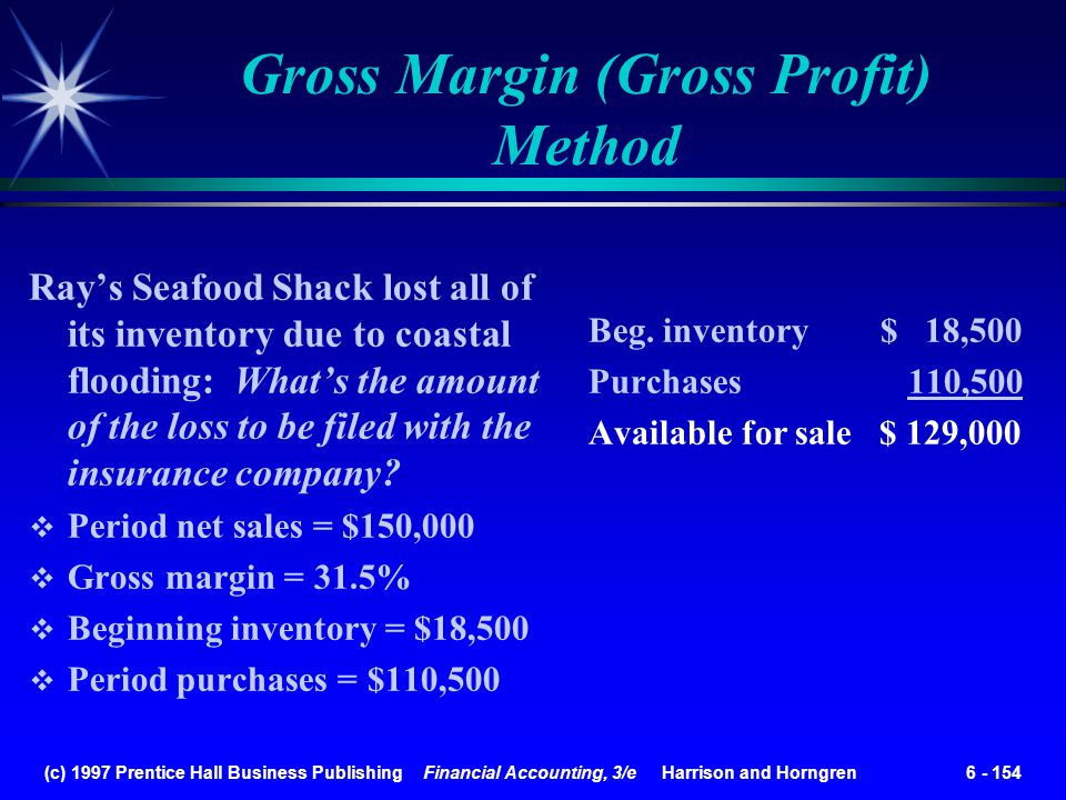 (c) 1997 Prentice Hall Business Publishing Financial Accounting, 3/e Harrison and Horngren 6 - 154 Rays Seafood Shack lost all of its inventory due to