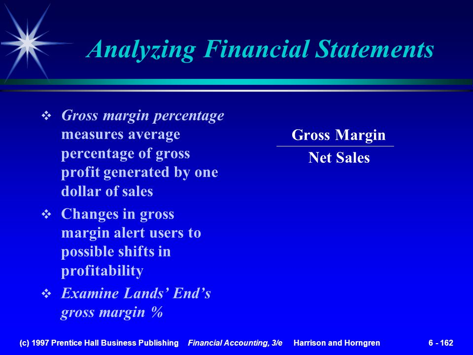 (c) 1997 Prentice Hall Business Publishing Financial Accounting, 3/e Harrison and Horngren 6 - 162 Gross margin percentage measures average percentage