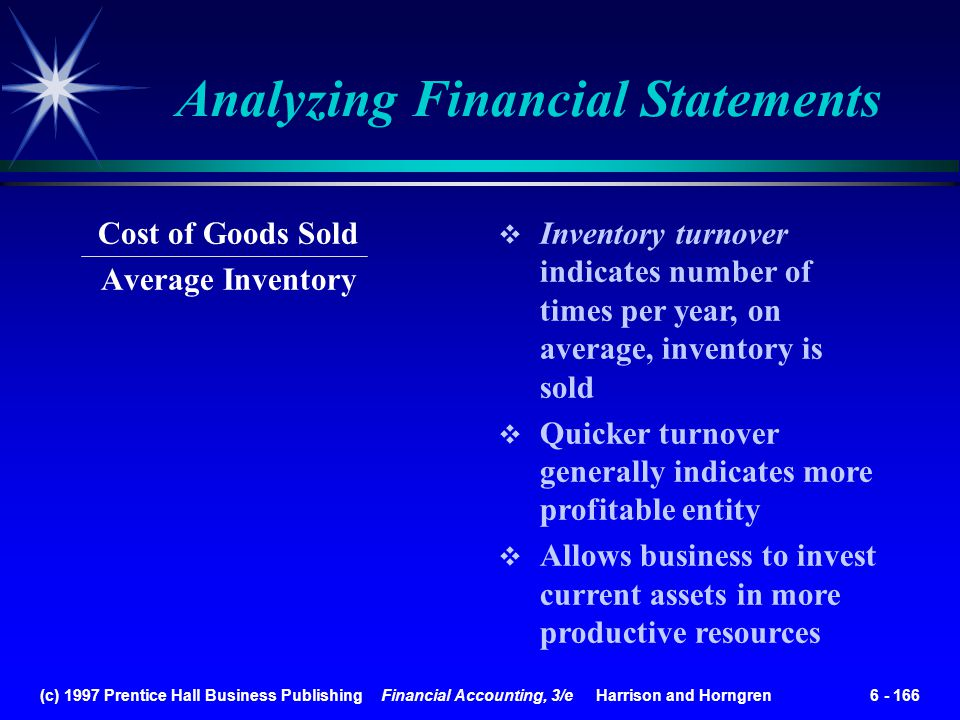 (c) 1997 Prentice Hall Business Publishing Financial Accounting, 3/e Harrison and Horngren 6 - 166 Analyzing Financial Statements Cost of Goods Sold A