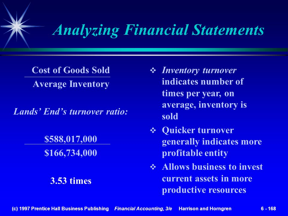 (c) 1997 Prentice Hall Business Publishing Financial Accounting, 3/e Harrison and Horngren 6 - 168 Analyzing Financial Statements Inventory turnover i