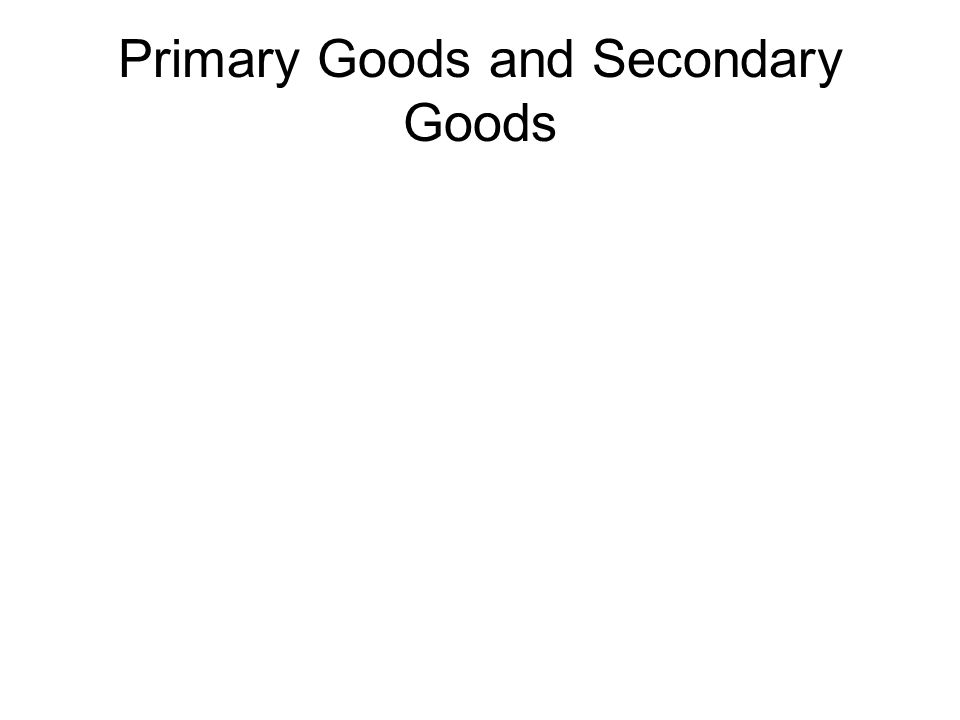 Primary Goods and Secondary Goods
