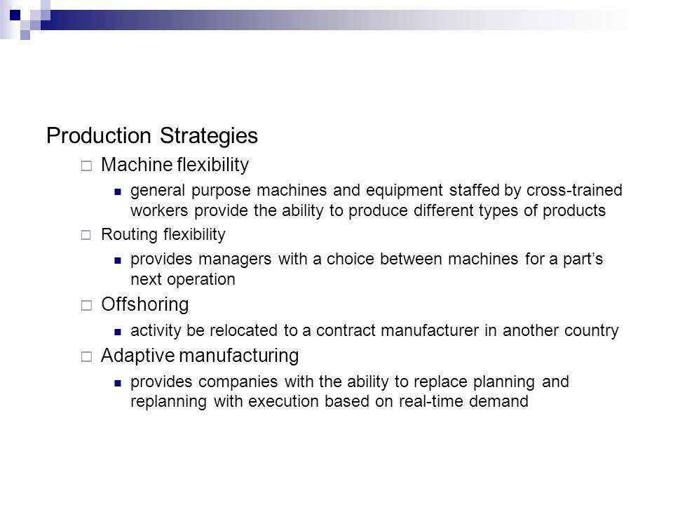 Production Strategies Machine flexibility general purpose machines and equipment staffed by cross-trained workers provide the ability to produce diffe