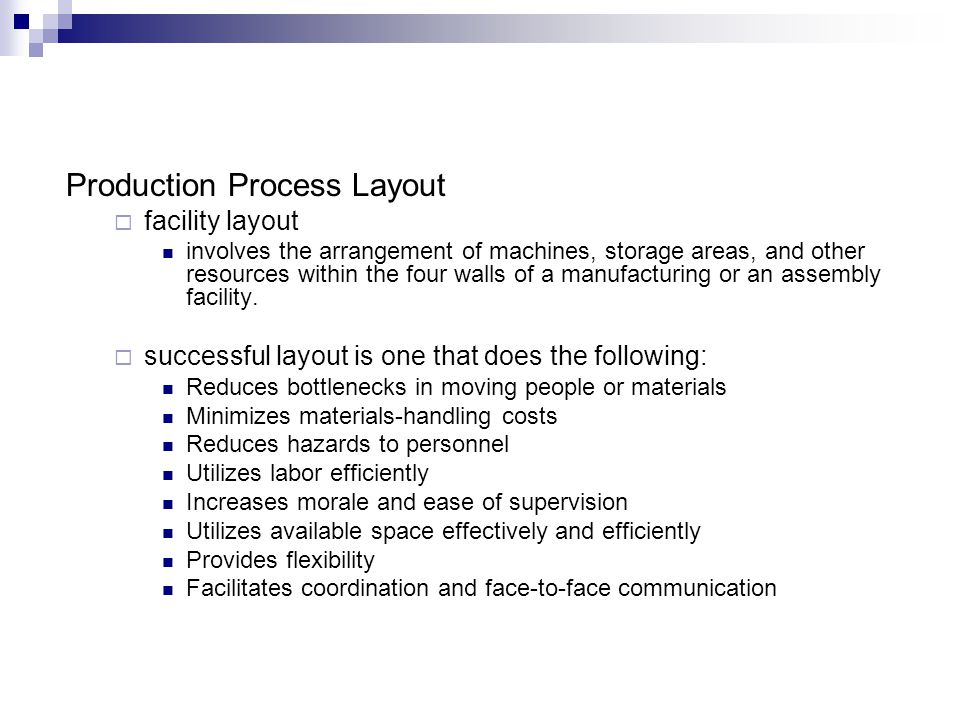 Production Process Layout facility layout involves the arrangement of machines, storage areas, and other resources within the four walls of a manufact