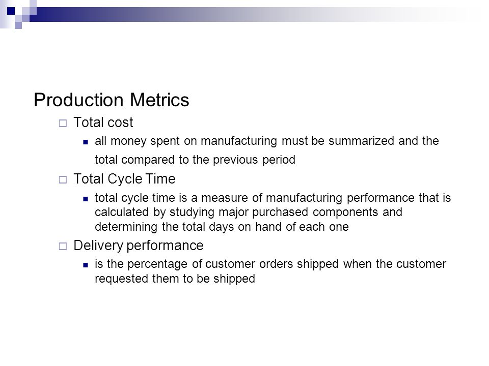 Production Metrics Total cost all money spent on manufacturing must be summarized and the total compared to the previous period Total Cycle Time total
