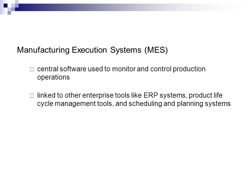 Manufacturing Execution Systems (MES) central software used to monitor and control production operations linked to other enterprise tools like ERP sys