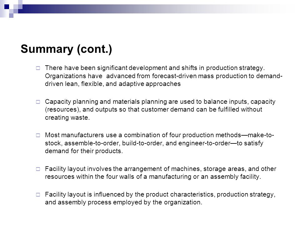 Summary (cont.) There have been significant development and shifts in production strategy. Organizations have advanced from forecast-driven mass produ