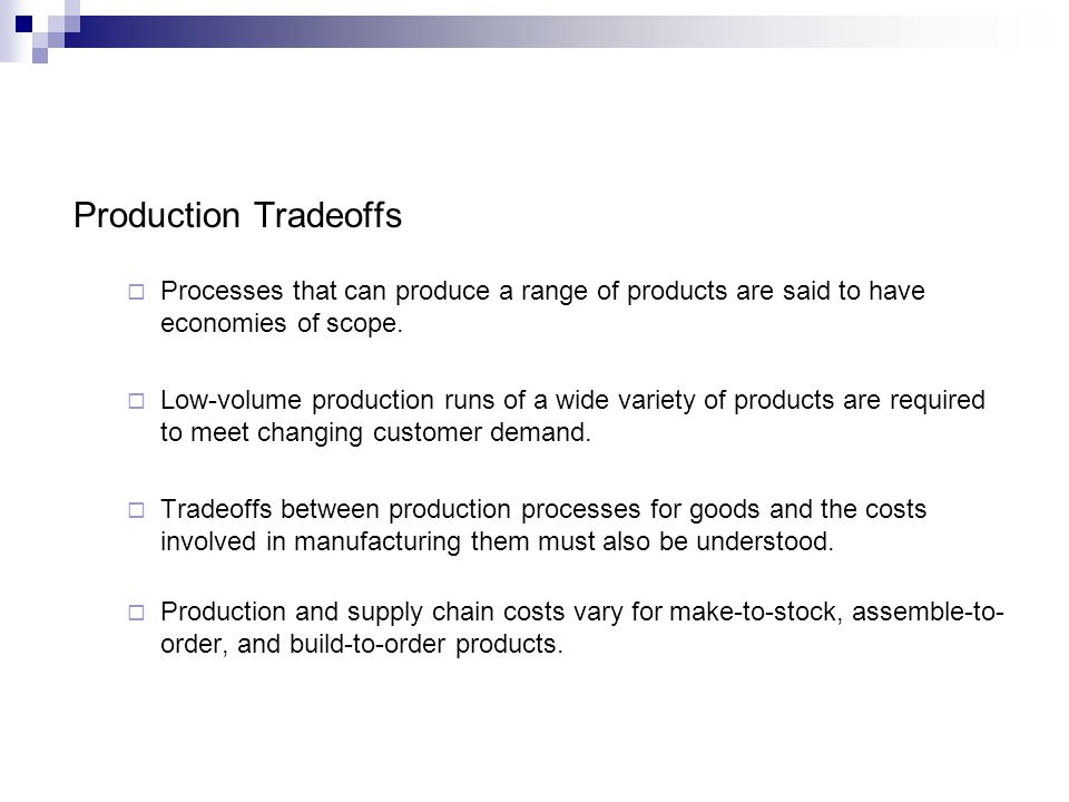 Production Tradeoffs Processes that can produce a range of products are said to have economies of scope. Low-volume production runs of a wide variety