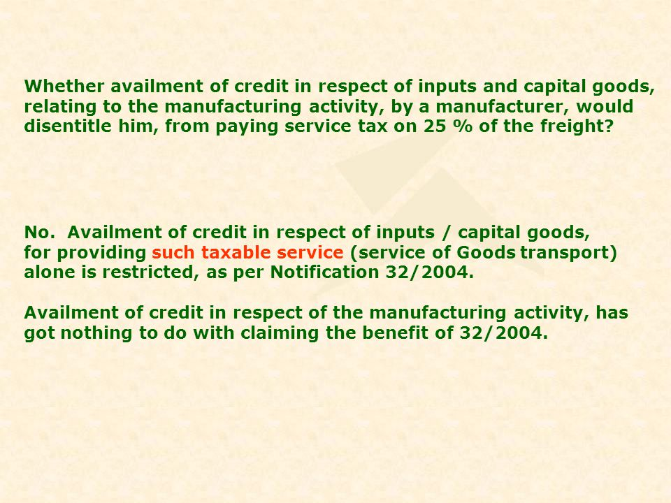 Whether availment of credit in respect of inputs and capital goods, relating to the manufacturing activity, by a manufacturer, would disentitle him, f