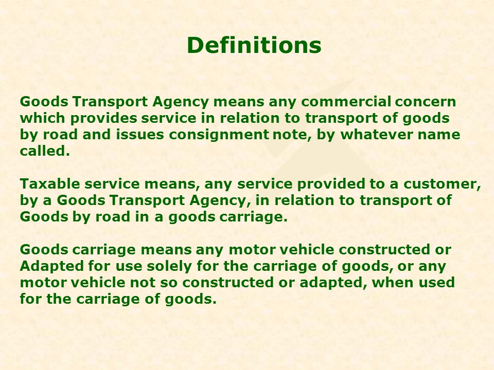 Definitions Goods Transport Agency means any commercial concern which provides service in relation to transport of goods by road and issues consignmen