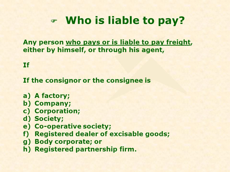 X – a Company, registered under the Companies Act is transporting goods to an Individual Y, on To Pay basis.