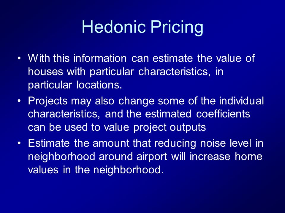 Hedonic Pricing With this information can estimate the value of houses with particular characteristics, in particular locations.
