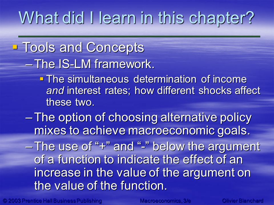 © 2003 Prentice Hall Business PublishingMacroeconomics, 3/e Olivier Blanchard What did I learn in this chapter? Tools and Concepts Tools and Concepts