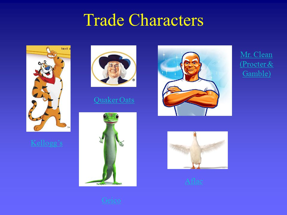 Trade Characters Kelloggs Quaker Oats Mr. Clean (Procter & Gamble) Geico Aflac