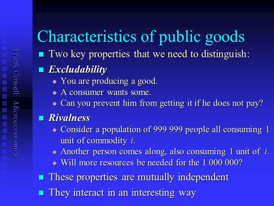 Frank Cowell: Microeconomics Overview... The basics Efficiency Contribution schemes The Lindahl approach Public Goods Characteristics of public goods