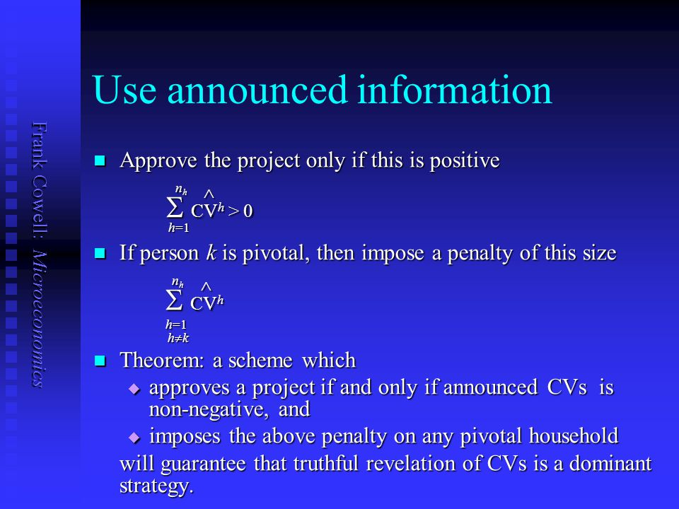 Frank Cowell: Microeconomics A criterion for the project Let CV h be the compensating variation for household h if the project is to go ahead. Let CV