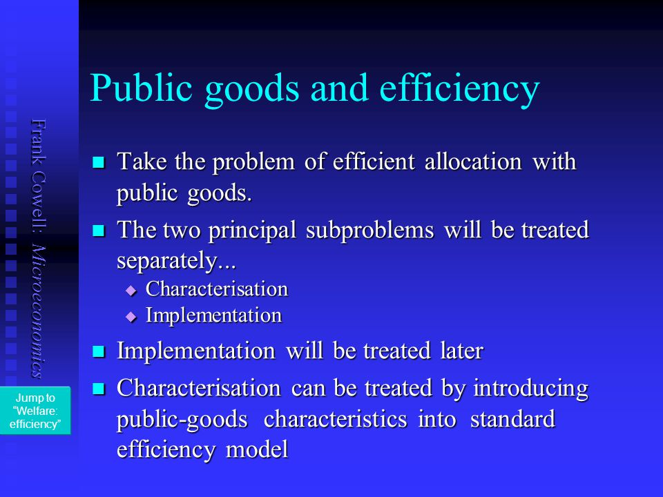 Frank Cowell: Microeconomics Public goods and efficiency Take the problem of efficient allocation with public goods.