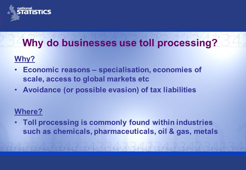 Why do businesses use toll processing? Why? Economic reasons – specialisation, economies of scale, access to global markets etc Avoidance (or possible
