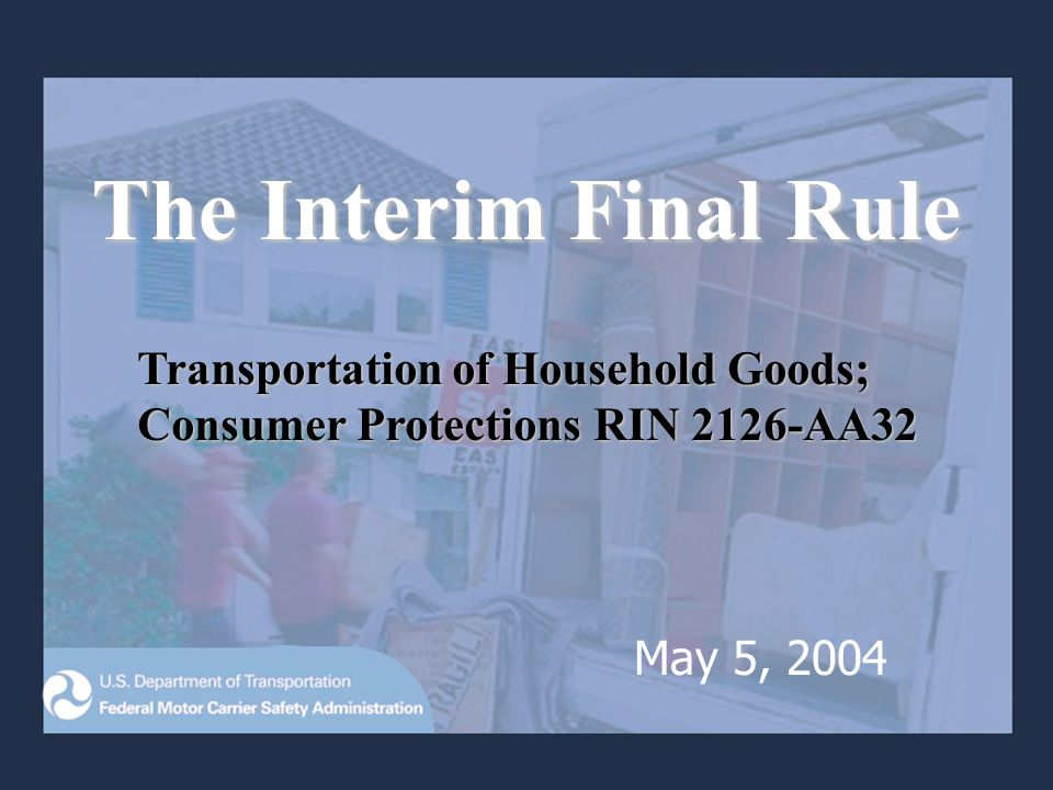 Transportation of Household Goods; Consumer Protections RIN 2126-AA32 Your Rights and Responsibilities When You Move Includes the following topics - continued: Pickup of My Shipment of Household Goods Transportation of My Shipment Delivery of My Shipment Collection of Charges Resolving Disputes with My Mover