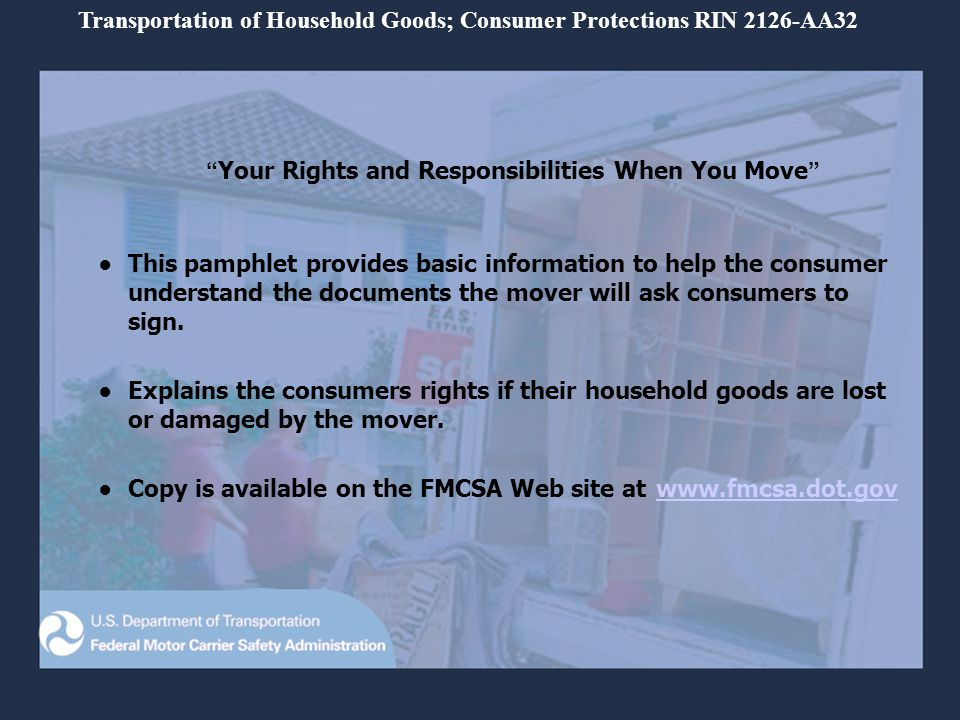 Your Rights and Responsibilities When You Move This pamphlet provides basic information to help the consumer understand the documents the mover will ask consumers to sign.