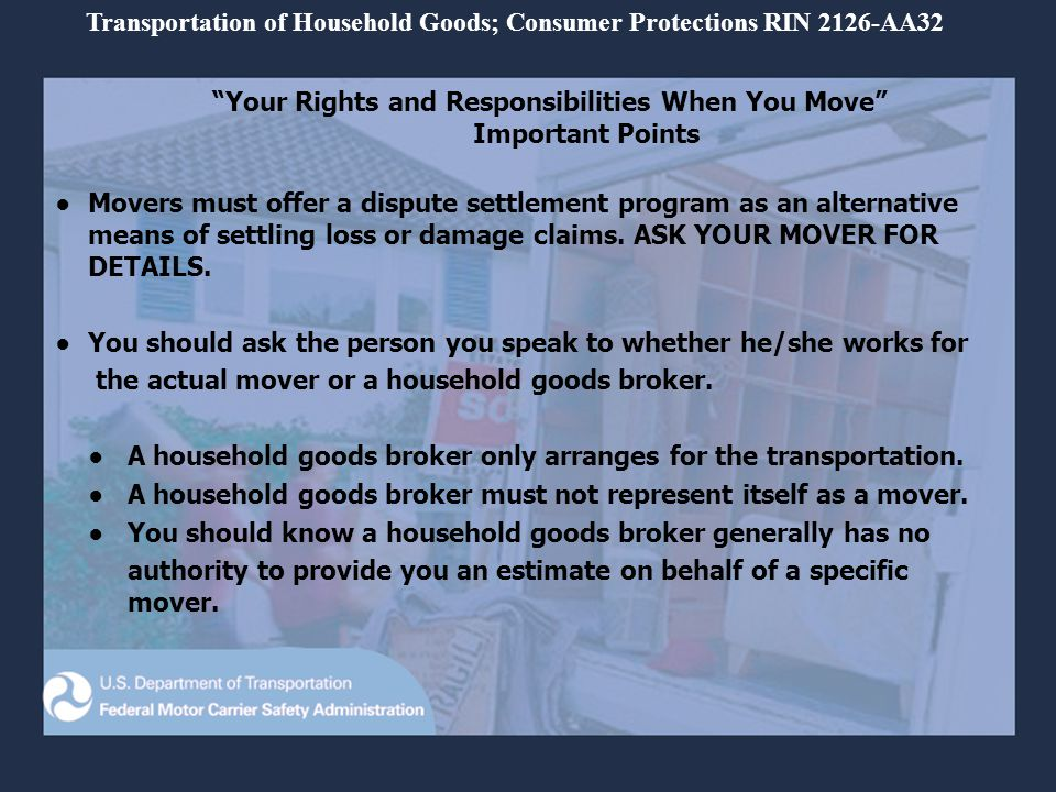 Transportation of Household Goods; Consumer Protections RIN 2126-AA32 Your Rights and Responsibilities When You Move Important Points Movers must offer a dispute settlement program as an alternative means of settling loss or damage claims.