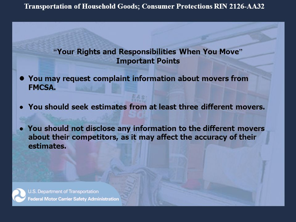 Transportation of Household Goods; Consumer Protections RIN 2126-AA32 Your Rights and Responsibilities When You Move Important Points You may request complaint information about movers from FMCSA.