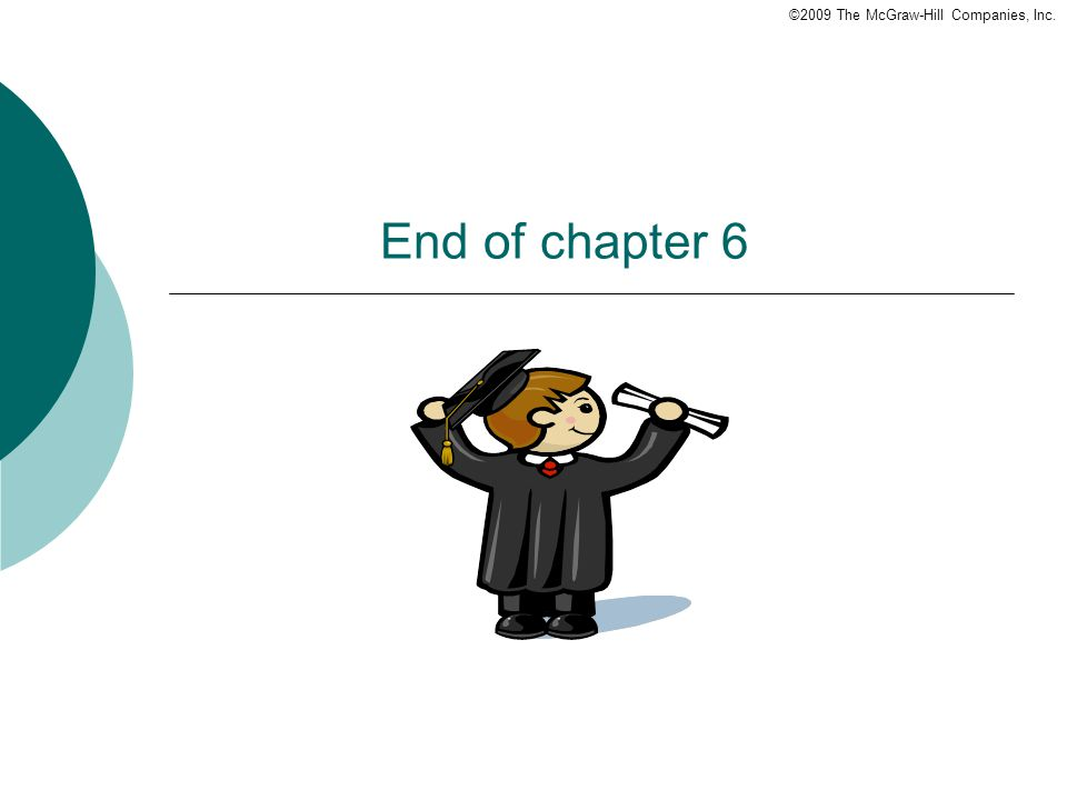 ©2009 The McGraw-Hill Companies, Inc. End of chapter 6