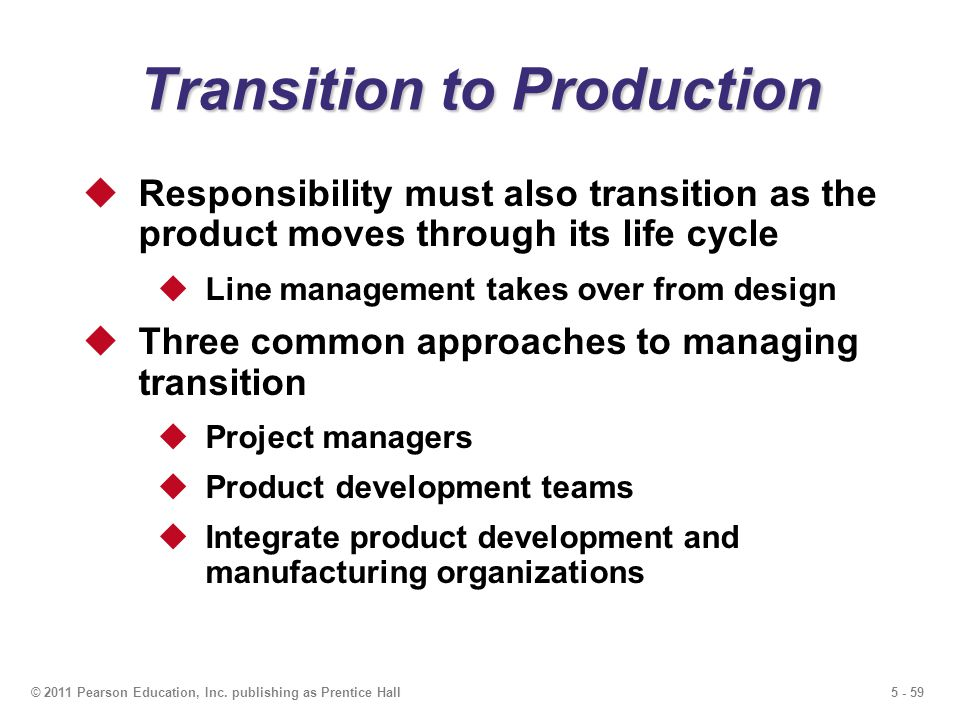 5 - 59© 2011 Pearson Education, Inc. publishing as Prentice Hall Transition to Production Responsibility must also transition as the product moves thr