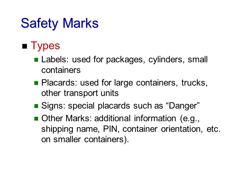 Safety Marks n Types n Labels: used for packages, cylinders, small containers n Placards: used for large containers, trucks, other transport units n S