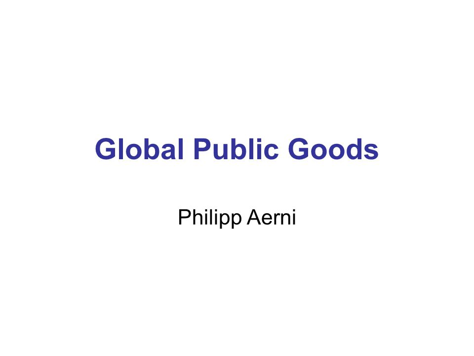 Global Public Goods Philipp Aerni