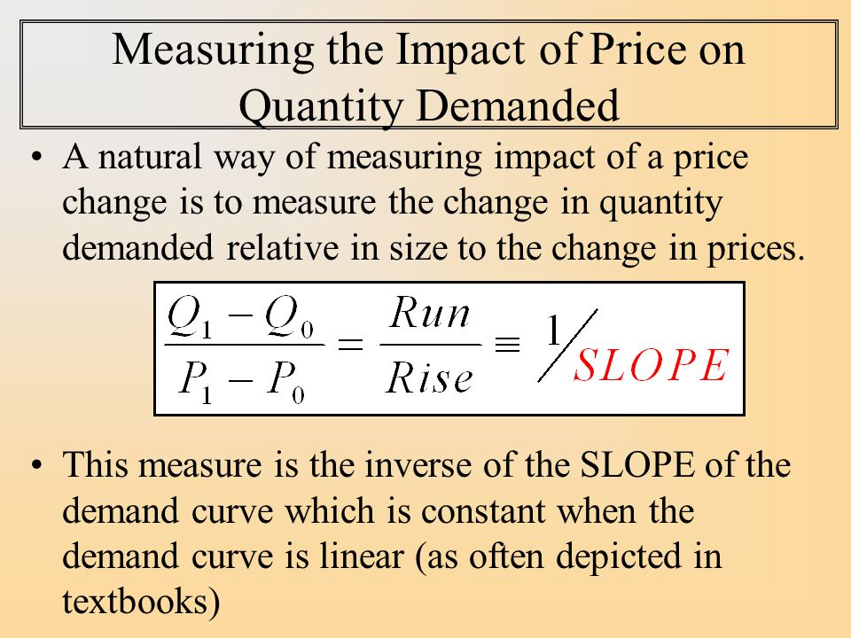 Economists often prefer elasticity to slope in real world Economists typically do not measure the price impact using slope for 2 reasons.