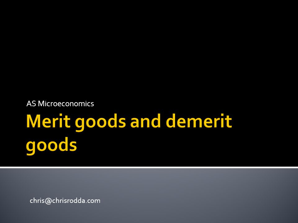 Merit goods are under-consumed and under-produced because the long term benefits are not fully understood, and/or there is a lack of information about their benefits and/or the long term benefits are not appreciated and/or there may be positive spill-over (positive externalities) effects for third parties.
