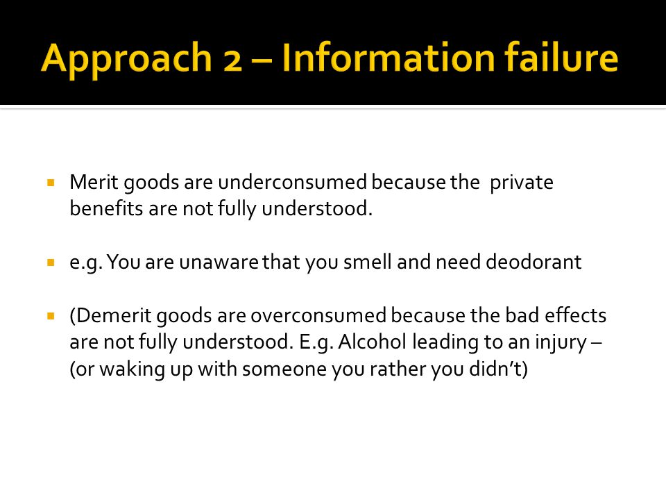 Merit goods are underconsumed because the private benefits are not fully understood.