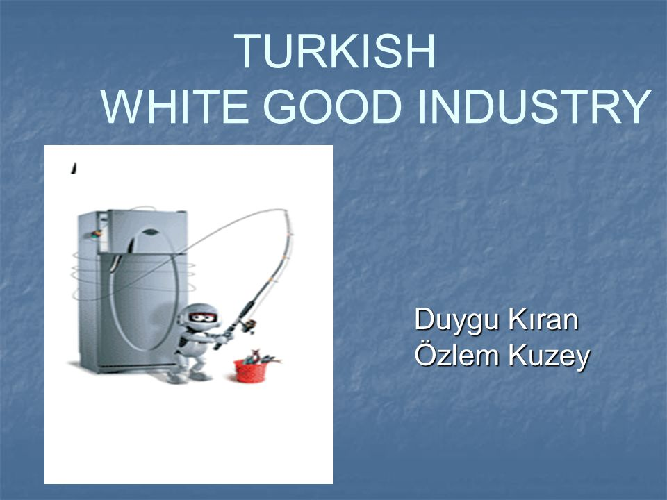 OUTLINE General overview of the White Good Industry Definition History and Growth of White Good Industry in the World History and Growth of White Good Industry ın Turkey Turkish White Good Industry Structure of White Good Industry Conduct of White Good Industry Performance of White Good Industry The Role of Government Policy The Problems of Turkish White Good Industry Suggestions Conclusions