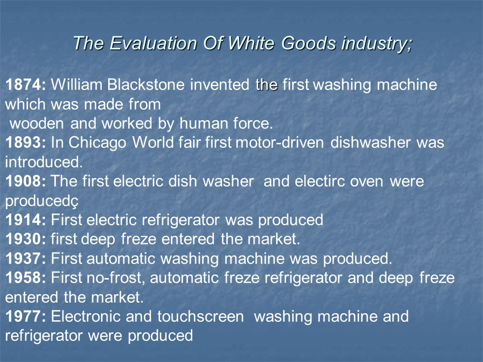 the 1874: William Blackstone invented the first washing machine which was made from wooden and worked by human force.