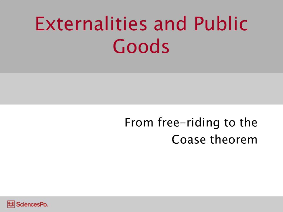 Externalities and Public Goods From free-riding to the Coase theorem